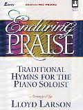 Enduring Praise: Traditional Hymns for the Piano Soloist