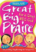 Great Big Praise for a Great Big God: 118 Fun, Exciting, Singable Songs for Younger Children