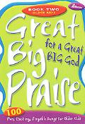 Great Big Praise for a Great Big God, Bk. 2 100 Fun, Exciting, Singable Songs for Older Kids