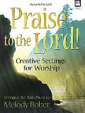 Praise to the Lord!: Creative Settings for Worship