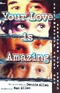 Your Love Is Amazing: Contemporary Songs and Sketches for Youth