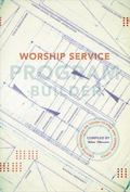 Worship Service Program Builder: Creative Resources on Tough-to-find and General Topics (Lil...