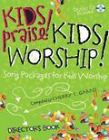Kids Praise! Kids Worship! : Song Packages for Kids Worship