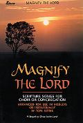 Magnify the Lord: Scripture Songs for Choir or Congregation, Arranged for Use in Medleys or ...
