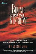 Bound for the Kingdom: Gospel Favorites for Choir, Ensemble, or Congregation - Arranged for ...