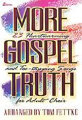 More Gospel Truth: 23 Heartwarming and Toe-Tapping Songs for Adult Choir