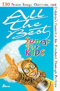 All the Best Songs for Kids: 230 Praise Songs, Choruses and Childrens Favorites Preschool th...