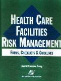 Health Care Facilities Risk Management: Forms, Checklists & Guidelines