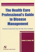 Health Care Professional's Guide to Disease Management Patient-Centered Care for the 21st Ce...