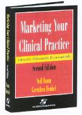 Marketing Your Clinical Practice Ethically, Effectively, Economically