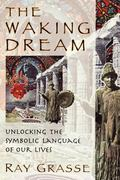 Waking Dream Unlocking the Symbolic Language of Our Lives