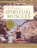 Yoga for Your Spiritual Muscles A Complete Yoga Program to Strengthen Body and Spirit