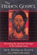 Hidden Gospel Decoding the Spiritual Message of the Aramaic Jesus