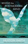 Beyond the Post-Modern Mind The Place of Meaning in a Global Civilization