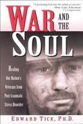 War & the Soul Healing Our Nation's Veterans from Post-Traumatic Stress Disorder