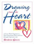 Drawing from the Heart A Seven-Week Program to Heal Emotional Pain and Loss Through Expressi...