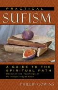 Practical Sufism: A Guide to the Spiritual Path Based on the Teachings of Pir Vilayat Inayat...