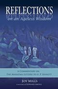 Reflections on an Ageless Wisdom : A Commentary on the Mahatma Letters to A. P. Sinnett