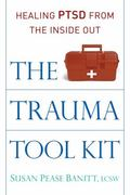 Trauma Tool Kit : Healing PTSD from the Inside Out