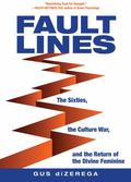 Faultlines : The Sixties, the Culture War, and the Return of the Divine Feminine