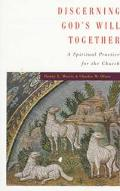 Discerning God's Will Together A Spiritual Practice for the Church