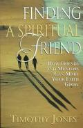 Finding a Spiritual Friend How Friends and Mentors Can Make Your Faith Grow