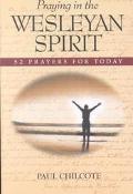 Praying in the Wesleyan Spirit 52 Prayers for Today