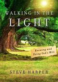 Walk in the Light : Knowing and Doing God's Will