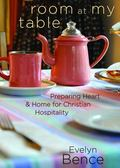 Room at My Table : Preparing Heart and Home for Christian Hospitality