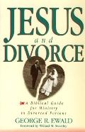 Jesus and Divorce: A Biblical Guide for Ministry to Divorced Persons