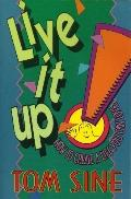 Live It Up! How to Create a Life You Can Love