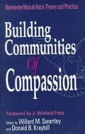 Building Communities of Compassion Mennonite Mutual Aid in Theory and Practice