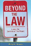 Beyond the Law Living the Sermon on the Mount