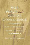 War, Peace, and Social Conscience: Guy F. Hershberger and Mennonite Ethics (Studies in Anaba...