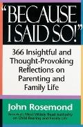 Because I Said So! 366 Insightful and Thought-Provoking Reflections on Parenting and Family ...