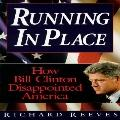 Running in Place: How Bill Clinton Disappointed America - Richard Reeves - Paperback