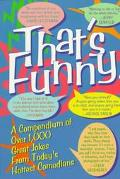 That's Funny A Compendium of over 1,000 Great Jokes from Today's Hottest Comedians