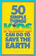 Fifty Simple Things Kids Can Do to Save the Earth