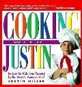 Cooking with Justin: Recipes for Kids (and Parents) by the World's Youngest Chef - Justin Mi...