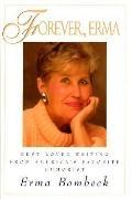 Forever, Erma: Best Loved Writing from America's Favorite Humorist