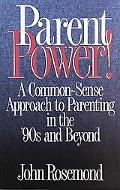 Parent Power! A Common-Sense Approach to Parenting in the '90s and Beyond