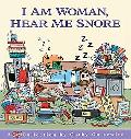 I Am Woman, Hear Me Snore A Cathy Collection