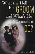 What the Hell Is a Groom and What's He Supposed to Do