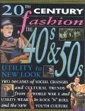 The 40'S & 50's : Utility to New Look (20th Century Fashion)