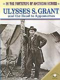 Ulysses S. Grant And the Road to Appomattox