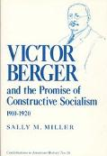 Victor Berger and the Promise of Constructive Socialism, 1910-1920