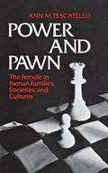 Power and Pawn: The Female in Iberian Families, Societies, and Cultures, Vol. 1