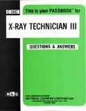 X-Ray Technician III(Passbooks) (Career Examination Series)