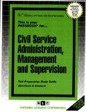 CIVIL SERVICE ADMINISTRATION, MANAGEMENT AND SUPERVISION (General Aptitude and Abilities Ser...