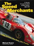 Speed Merchants The Drivers-The Cars-The Tracks  A Journey Through the World of Motor Racing...